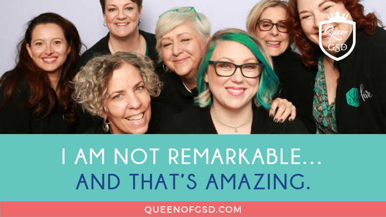 I'm not remarkable and that's amazing